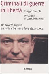 Copertina  Criminali di guerra in libertà : un accordo segreto tra Italia e Germania federale, 1949-55