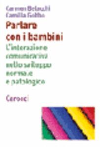 Libro Parlare con i bambini. L'interazione comunicativa nello sviluppo normale e patologico Carmen Belacchi , Camilla Gobbo