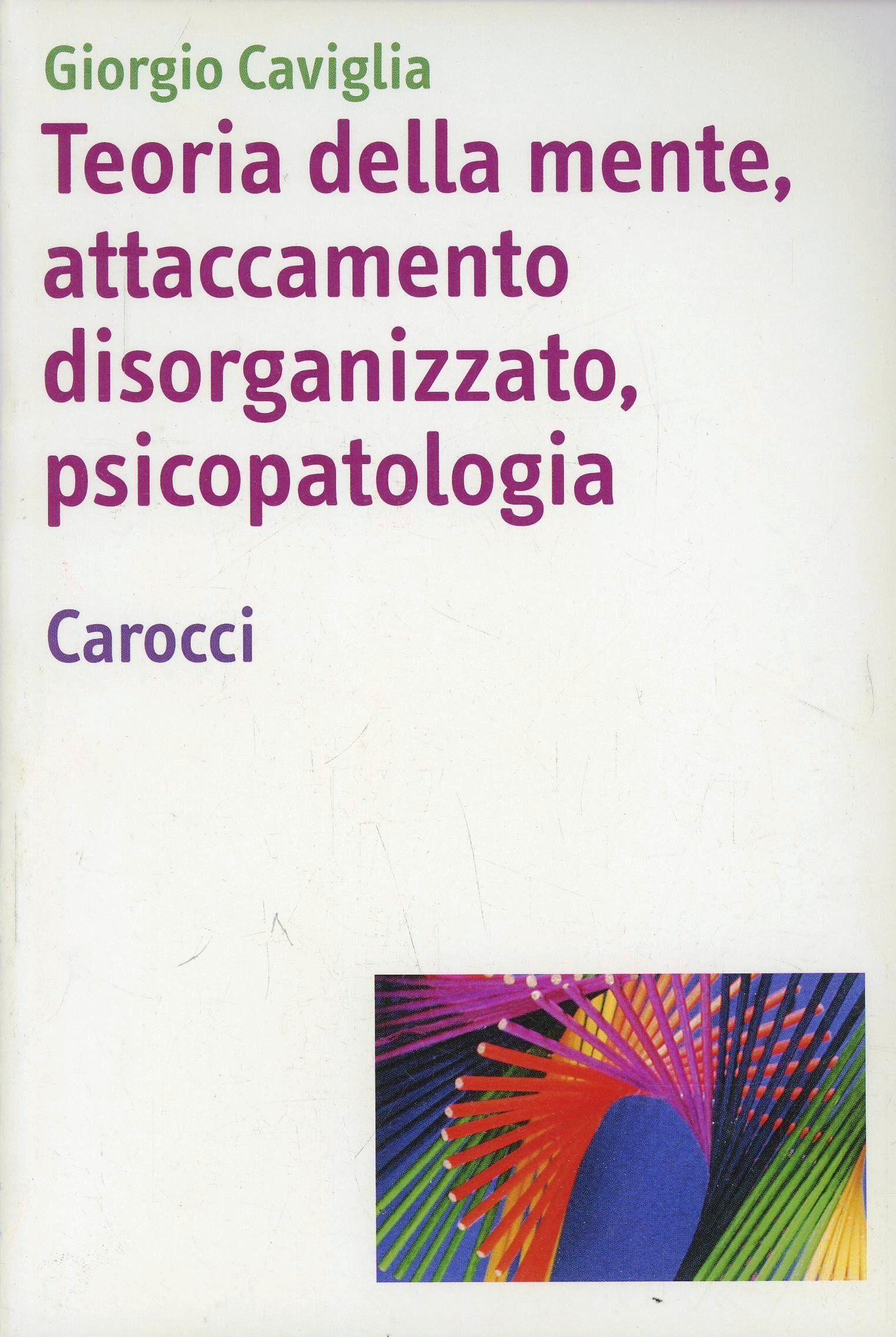 Teoria della mente, attaccamento disorganizzato, psicopatologia