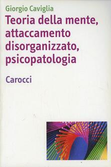 Teoria della mente, attaccamento disorganizzato, psicopatologia.pdf