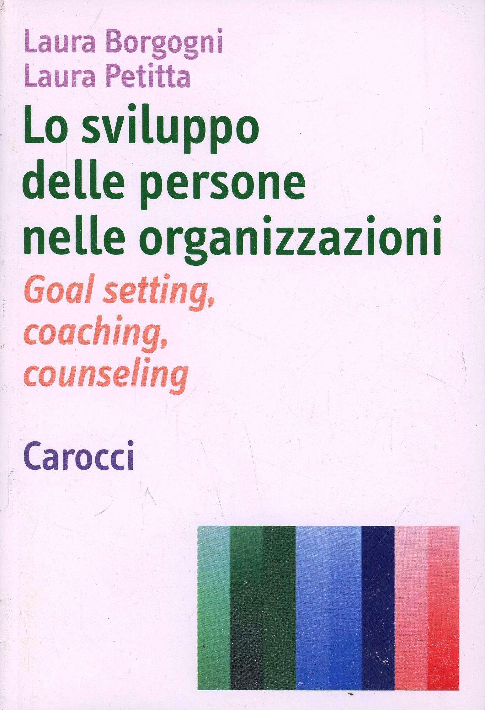 Lo sviluppo delle persone nelle organizzazioni. Goal setting, coaching, counseling