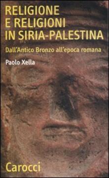 Premioquesti.it Religione e religioni in Siria-Palestina. Dall'antico bronzo all'epoca romana Image