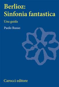 Foto Cover di Berlioz: sinfonia fantastica. Una guida, Libro di Paolo Russo, edito da Carocci
