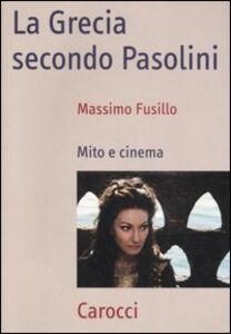 Libro La Grecia secondo Pasolini. Mito e cinema Massimo Fusillo