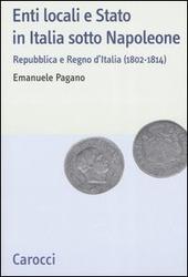 Enti locali e Stato in Italia sotto Napoleone. Repubblica e Regno d'italia (1802-1814)