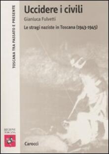 Fondazionesergioperlamusica.it Uccidere i civili. Le stragi naziste in Toscana (1943-1945) Image