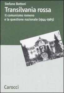 Transilvania rossa. Il comunismo romeno e la questione nazionale (1944-1965)