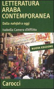 Libro Letteratura araba contemporanea. Dalla nahdah a oggi Isabella Camera D'Afflitto
