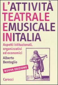 Libro L' attività teatrale e musicale in Italia. Aspetti istituzionali, organizzativi ed economici Alberto Bentoglio