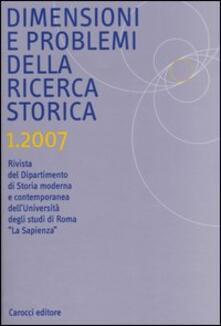 Dimensioni e problemi della ricerca storica. Rivista del Dipartimento di storia moderna e contemporanea dellUniversità degli studi di Roma «La Sapienza» (2007). Vol. 1.pdf