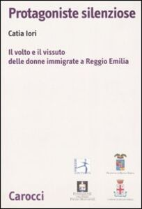 Protagoniste silenziose. Il volto e il vissuto delle donne immigrate a Reggio Emilia