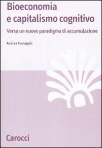Libro Bioeconomia e capitalismo cognitivo. Verso un nuovo paradigma di accumulazione Andrea Fumagalli