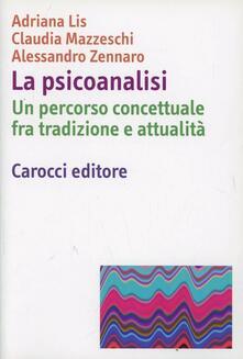 La psicoanalisi. Un percorso concettuale fra tradizione e attualità - Adriana Lis,Claudia Mazzeschi,Alessandro Zennaro - copertina