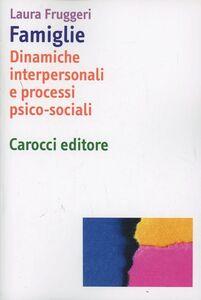 Libro Famiglie. Dinamiche interpersonali e processi psico-sociali Laura Fruggeri