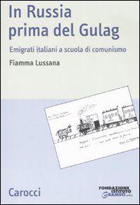 In Russia prima del gulag. Emigrati italiani a scuola di comunismo