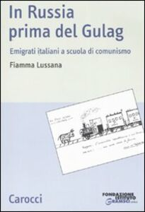 Libro In Russia prima del gulag. Emigrati italiani a scuola di comunismo Fiamma Lussana
