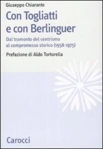Con Togliatti e con Berlinguer. Dal tramonto del centrismo al compromesso storico (1958-1975)