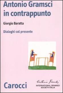Antonio Gramsci in contrappunto. Dialoghi col presente.pdf