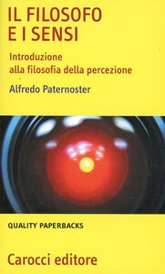 Libro Il filosofo e i sensi. Introduzione alla filosofia della percezione Alfredo Paternoster