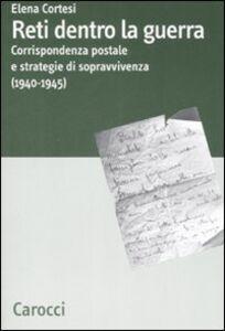 Reti dentro la guerra. Corrispondenza postale e strategie di sopravvivenza (1940-1945)