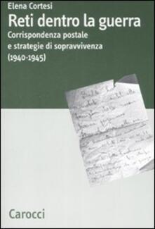 Reti dentro la guerra. Corrispondenza postale e strategie di sopravvivenza (1940-1945).pdf