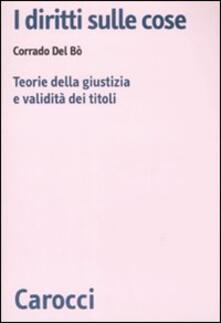 I diritti sulle cose. Teorie della giustizia e validità dei titoli - Corrado Del Bò - copertina