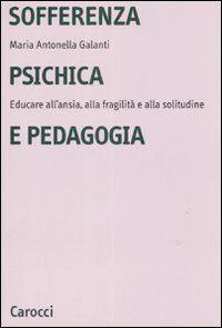 Sofferenza psichica e pedagogia. Educare all'ansia, alla fragilità e alla solitudine