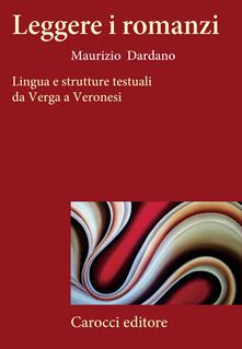 Leggere i romanzi. Lingua e strutture testuali da Verga a Veronesi - Maurizio Dardano - copertina