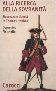 Libro Alla ricerca della sovranità. Sicurezza e libertà in Thomas Hobbes Domenico Fisichella