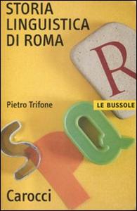 Libro Storia linguistica di Roma Pietro Trifone