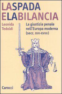 La spada e la bilancia. La giustizia penale nell'Europa moderna (secc. XVI-XVIII)