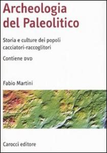 Libro Archeologia del Paleolitico. Storia e culture dei popoli cacciatori-raccoglitori. Con DVD Fabio Martini
