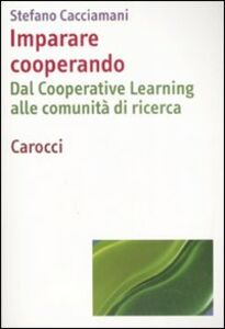 Foto Cover di Imparare cooperando. Dal cooperative learning alle comunità di ricerca, Libro di Stefano Cacciamani, edito da Carocci