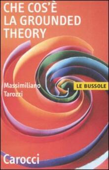 Che cos'è la grounded theory - Massimiliano Tarozzi - copertina
