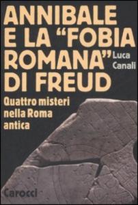 Libro Annibale e la «fobia romana» di Freud. Quattro misteri nella Roma antica Luca Canali