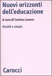 Nuovi orizzonti dell'educazione. Realtà e utopie