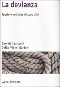 Foto Cover di La devianza. Teorie e politiche di controllo, Libro di Daniele Scarscelli,Odillo Vidoni Guidoni, edito da Carocci