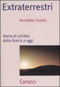 Foto Cover di Extraterrestri. Storia di un'idea dalla Grecia ad oggi, Libro di Annibale Fantoli, edito da Carocci