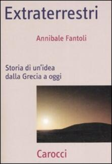 Extraterrestri. Storia di un'idea dalla Grecia ad oggi -  Annibale Fantoli - copertina