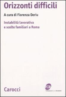 Orizzonti difficili. Instabilità lavorativa e scelte familiari a Roma.pdf