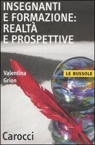 Libro Insegnanti e formazione: realtà e prospettive Valentina Grion