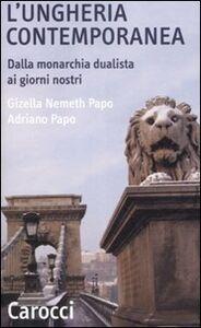 Libro L' Ungheria contemporanea. Dalla monarchia dualista ai giorni nostri Gizella Nemeth Papo , Adriano Papo