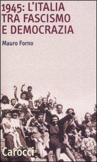 1945: l'Italia tra fascismo e democrazia