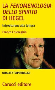 Foto Cover di La fenomenologia dello spirito di Hegel. Introduzione alla lettura, Libro di Franco Chiereghin, edito da Carocci