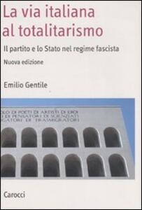 La via italiana al totalitarismo. Il partito e lo Stato nel regime fascista