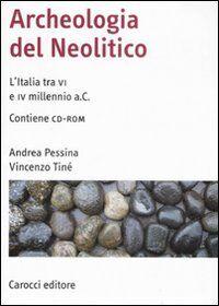 Archeologia del Neolitico. L'Italia tra il VI e il IV millennio a. C. Con CD-ROM