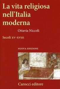 La vita religiosa nell'Italia moderna. Secoli XV-XVIII