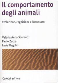 Il comportamento degli animali. Evoluzione, cognizione e benessere