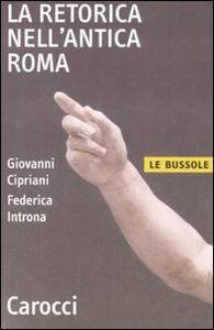 Libro La retorica nell'antica Roma Giovanni Cipriani , Federica Introna