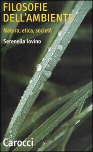 Foto Cover di Filosofie dell'ambiente. Natura, etica, società, Libro di Serenella Iovino, edito da Carocci